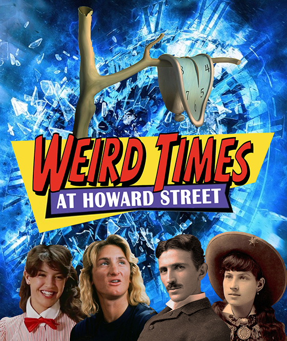 Weird Times at Howard Street